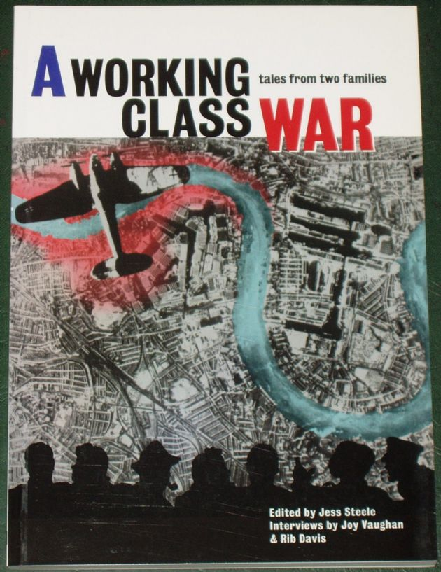 A Working Class War - Tales from Two Families, Edited by Jess Steele